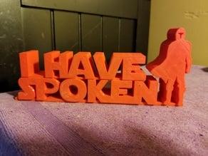 I Have Spoken Sign