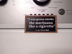 "George Michael ""I was gonna smoke the marijuana like a cigarette"" plaque (From Arrested Development)  Remix"