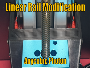 Z-Axis Linear Rail Modification for Anycubic Photon