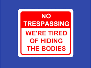 NO TRESPASSING, WE'RE TIRED OF HIDING THE BODIES, sign