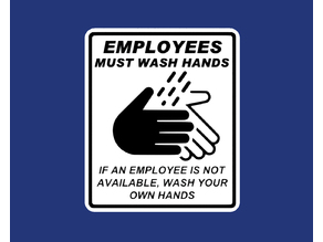 EMPLOYEES MUST WASH HANDS, IF AN EMPLOYEE IS NOT AVAILABLE, WASH YOUR OWN HANDS, sign