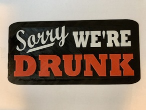 Sorry We're Drunk - sign