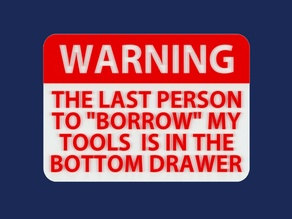 "WARNING - THE LAST PERSON TO ""BORROW"" MY TOOLS IS IN THE BOTTOM DRAWER, sign"