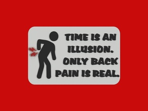 TIME IS AN ILLUSION. ONLY BACK PAIN IS REAL. sign