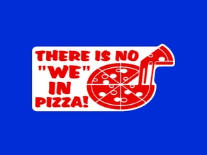"THERE IS NO ""WE"" IN PIZZA!, sign"
