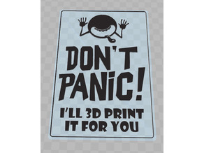 Don't Panic - i'll 3d print it for you