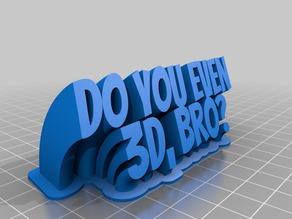 Do you even 3D, Bro? Name Plate