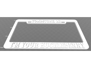 Tombstone, Az. - I'm Your Huckleberry, License Plate Frame