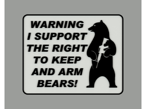 WARNING I SUPPORT THE RIGHT TO KEEP AND ARM BEARS SIGN