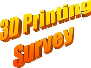 The Ultimate 3D Printing Survey