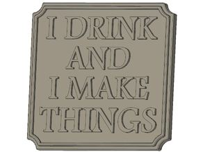I DRINK AND I MAKE THINGS Plaque