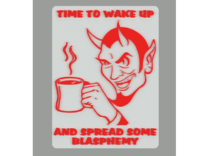 TIME TO WAKE UP AND SPREAD SOME BLASPHEMY, SIGN