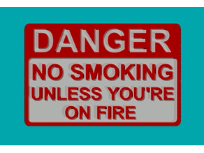 DANGER - NO SMOKING UNLESS YOU'RE ON FIRE SIGN