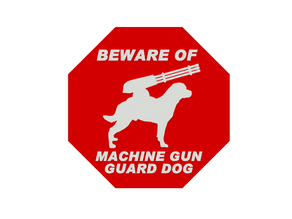 BEWARE OF MACHINE GUN GUARD DOG SIGN