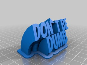 Dont be dumb