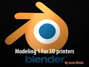 Modeling 1 For 3D Printers  (Blender)