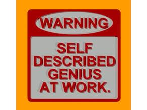 WARNING - SELF DESCRIBED GENIUS AT WORK, SIGN