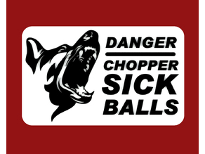 DANGER - CHOPPER SICK BALLS, sign (Stand By Me)
