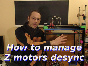 How to manage Z motors desync - All printers with 2 z motors