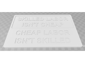SKILLED LABOR ISN'T CHEAP, CHEAP LABOR ISN'T SKILLED - SIGN