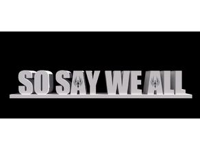 So say we all
