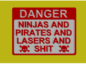 DANGER - NINJAS AND PIRATES AND LASERS AND SH!T SIGN