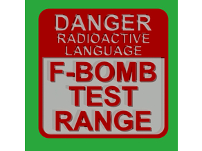 DANGER RADIOACTIVE LANGUAGE - F-BOMB TEST RANGE SIGN