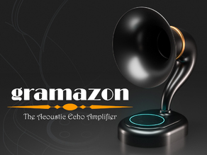 Gramazon - The Acoustic Echo Amplifier!