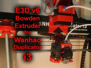 E3D v6 Bowden extruder for Wanhao Duplicator i3
