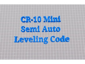 CR-10 Mini Semi Auto Leveling G-Code