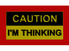 CAUTION I'M THINKING SIGN