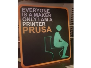 Everyone is a maker only i am a printer PRUSA Sign MMU