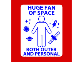 HUGE FAN OF SPACE, BOTH OUTER AND PERSONAL, sign
