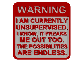 WARNING - I AM CURRENTLY UNSUPERVISED SIGN