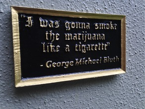 "George Michael ""I was gonna smoke the marijuana like a cigarette"" plaque (From Arrested Development)"