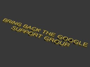 BRING BACK THE GOOGLE SUPPORT GROUP