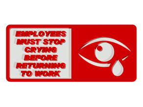 Employees Must Stop Crying Before Returning to Work, signage