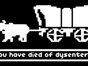 Oregon Trail: You have died of dysentery (slightly cleaner)