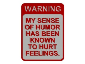 WARNING - MY SENSE OF HUMOR HAS BEEN KNOWN TO HURT FEELINGS SIGN