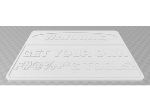 Warning - Get Your Own F'ing Tools!, sign
