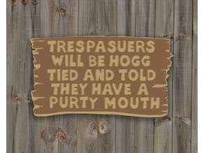 TRESPASUERS WILL BE HOGG TIED AND TOLD THEY HAVE A PURTY MOUTH SIGN