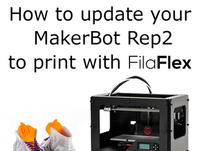 How to Update MakerBot replicator2 to print with filaflex