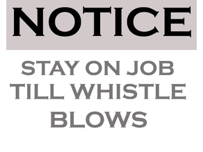 Old Notice stay on job till whistle blows Sign i seen