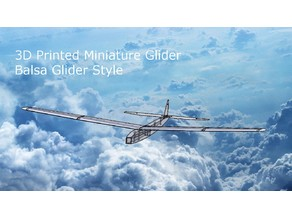3D Printed Miniature Glider - Balsa Glider Style!!!