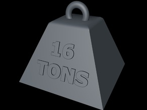 16 TONS weight. Monty Python style